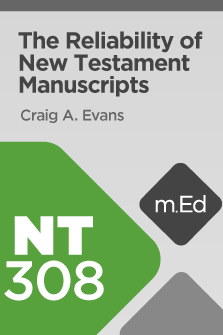 NT308 The Reliability of New Testament Manuscripts (Course Overview)