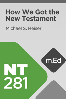 NT281 How We Got the New Testament (Course Overview)