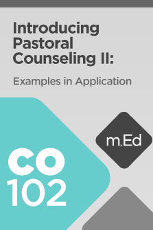 CO102 Introducing Pastoral Counseling II: Examples in Application (Course Overview)