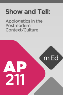 AP211 Show and Tell: Apologetics in the Postmodern Context (Course Overview)
