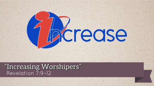 """Increasing Worshipers"" | Revelation 7:9–12, selected texts"