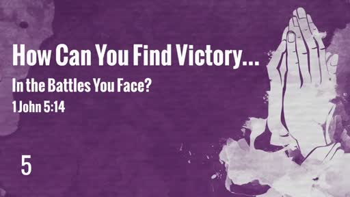 How Can You Find Victory in the Battles You Face?