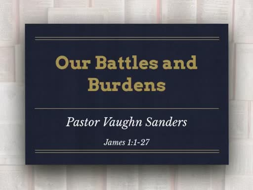 Our Battles and Burdens