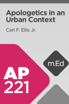 AP221 Apologetics in an Urban Context (Course Overview)