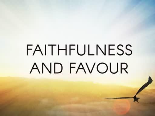 FAITHFULNESS AND FAVOUR