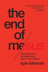 The End of Me - Kyle Idleman