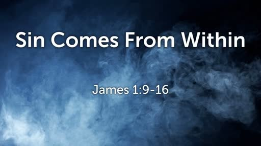 Sin Comes From Within (James 1:9-16)
