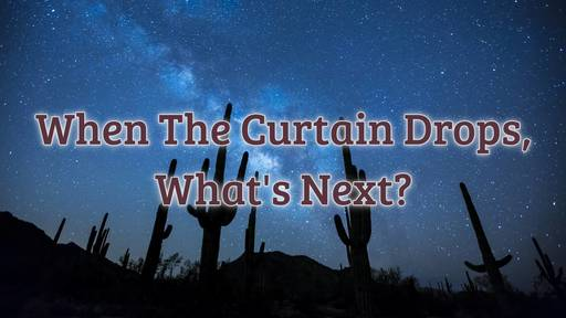 When The Curtain Drops, What's Next?