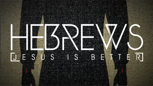 HEBREWS-JESUS IS BETTER: Saved Not Soothed