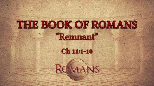 """Romans 11:1-10 """"Remnant"""""""