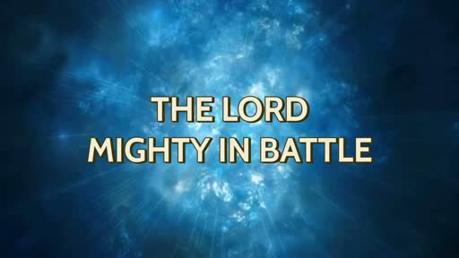 The Lord Mighty In Battle  5/2/18