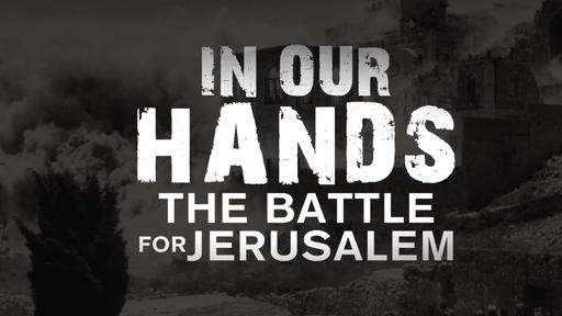 In Our Hands - The Battle for Jerusalem