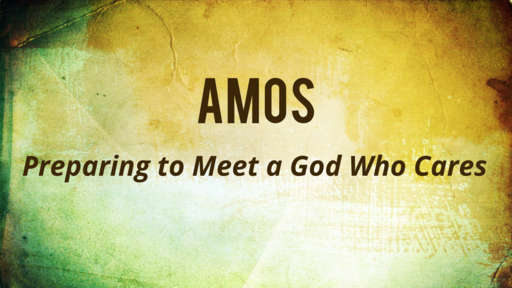 Amos - Preparing to Meet a God Who Cares