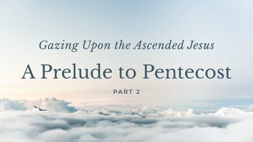 A Prelude to Pentecost (Part 2)