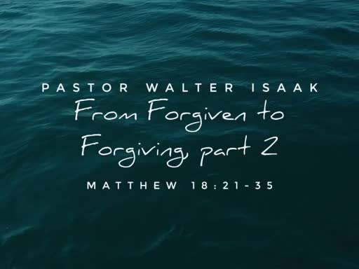 From Forgiven to Forgiving Part 2