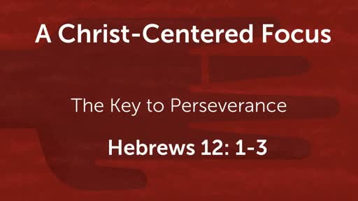 A Christ-Centered Focus:  The Key to Perseverance