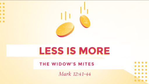Less is More: The Widow's Mites