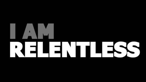 I AM RELENTLESS 5/5/2018