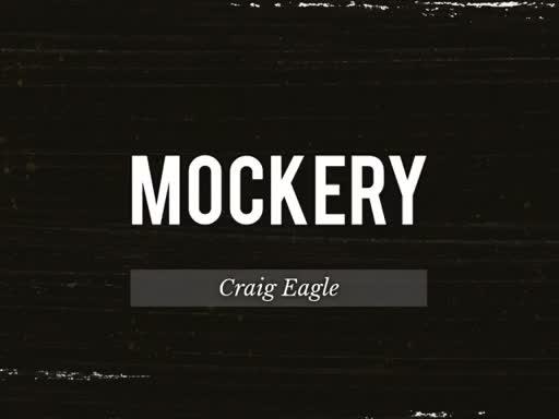 """""""MOCKERY"""" - Craig Eagle"""