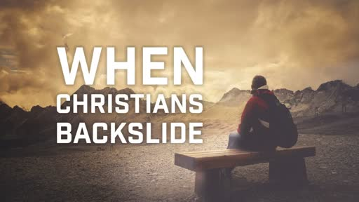 When Christians Backslide - 5/6/2018