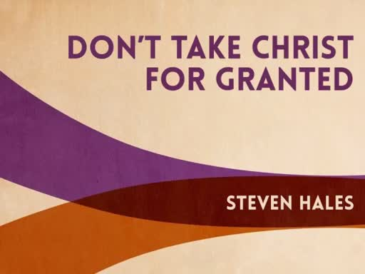 Don't Take Christ for Granted