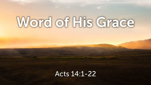 Word of His Grace (Acts 14:1-22)
