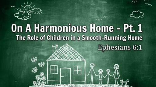 Ephesians 6:1 - On A Harmonious Home - Part 1
