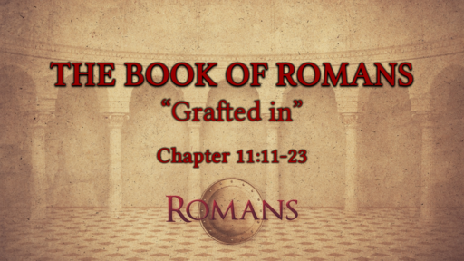 "Romans 11:11-23 ""Grafted in"""