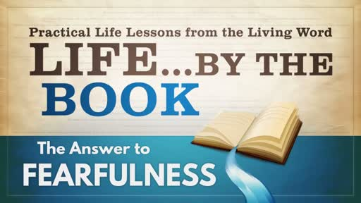 2018-05-09 WED (TM) - Life by the Book: #8 - The Answer to Fearfulness