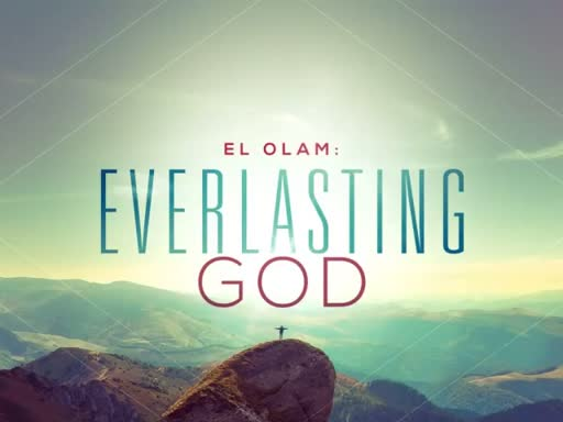 Everlasting God: El Olam
