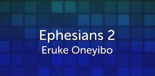 Ephesians 2 - Eruke Oneyibo - Sunday, 13 May 2018