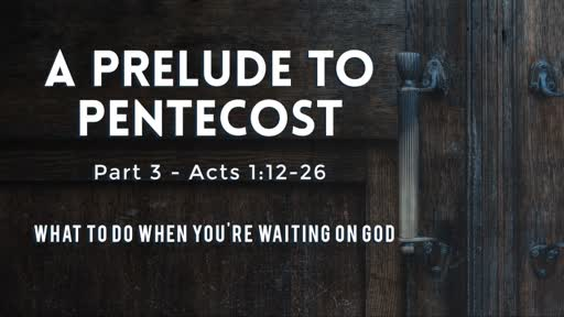 A Prelude to Pentecost (Part 3)