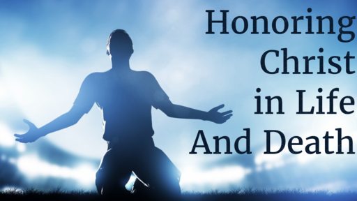 May 13, 2018 - Honoring Christ In Life And Death Part 2