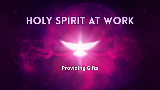 Holy Spirit at Work: The Provider of Gifts