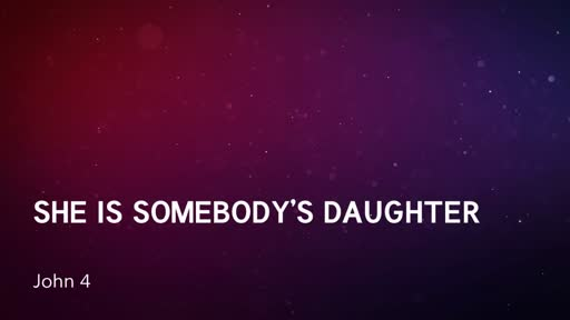 She is Somebody's Daughter