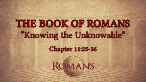 "Romans 11:25-36 ""Knowing the Unkowable"""