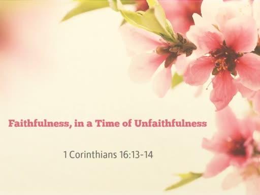 Faithfulness, in a Time of Unfaithfulness