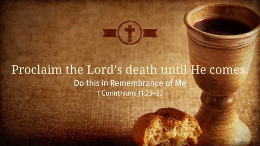 Proclaim the Lord's death until He comes.