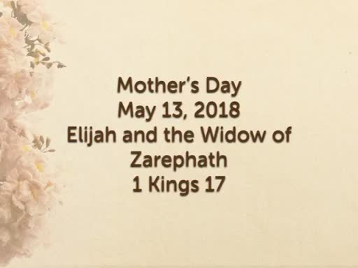 2018.05.13 Mother's Day 2018 Elijah and the Widow of Zarephath