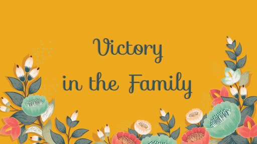 Victory in the Family - 05.13.18 AM