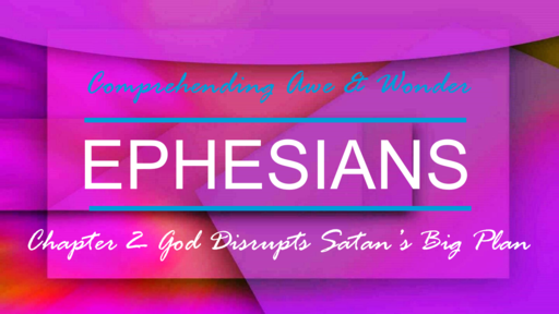 Ephesians 2- God Interrupts Satan's Big Plan