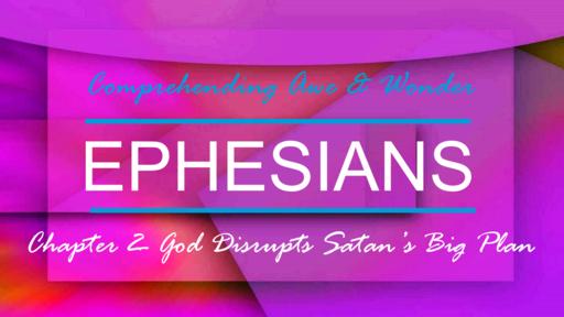 Ephesians 2- God Interrupts Satan's Big Plan