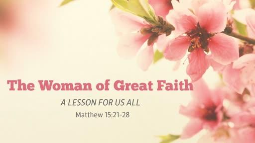 The Woman of Great Faith