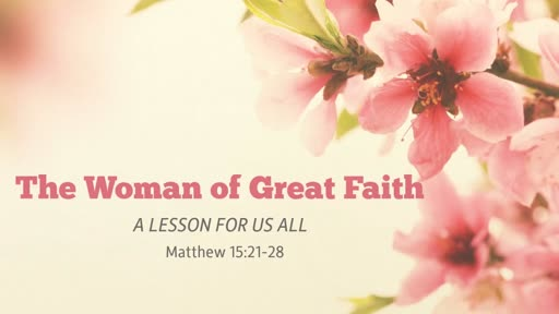 The Woman of Great Faith