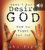 When I Don't Desire God: How to Fight for Joy (audio)