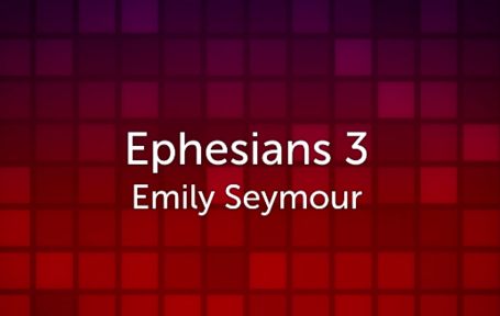Ephesians 3 - Emily Seymour - Sunday, 20 May 2018
