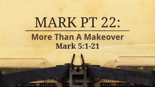 Mark Pt 22: More Than A Makeover