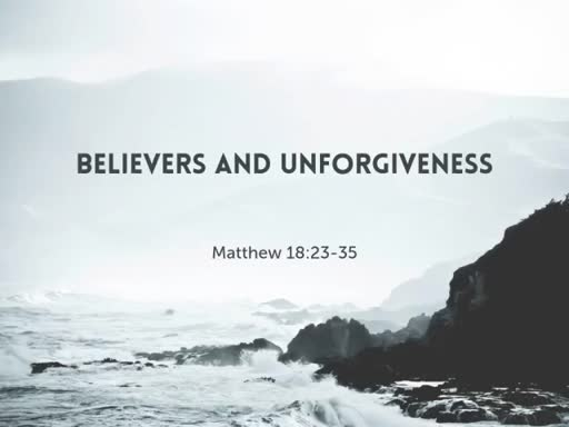 Believers and Unforgiveness