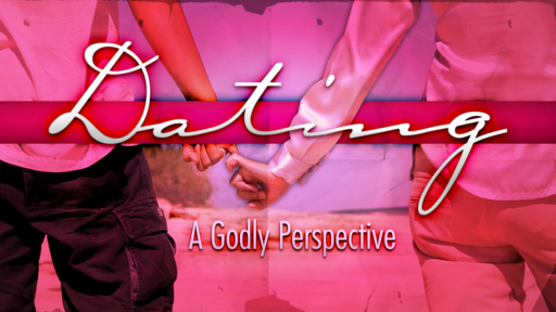 Dating: A Godly Perspective