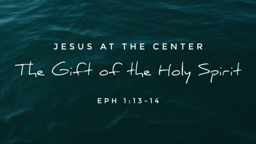 Jesus at the Center: The Gift of the Holy Spirit